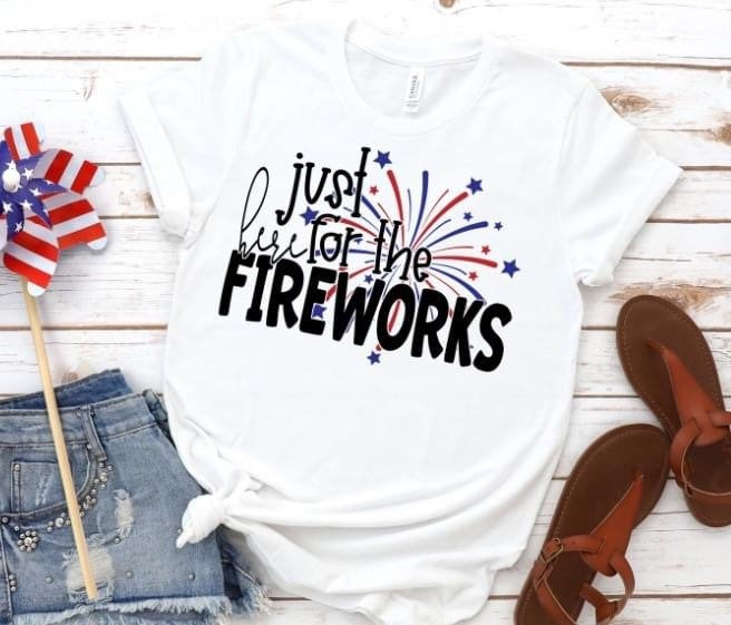 Just here for the fireworks.July 4th.4th July.Independence Day. Support our troops. Sublimation. Next Level. Sublimation printing.