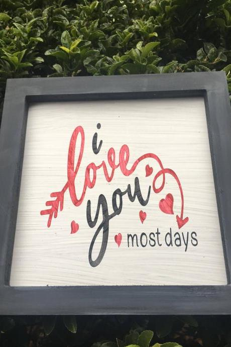 I love you 8x8 hand painted wood framed sign I love you most days More than chocolate More than pizza. More than yesterday Valentines Day