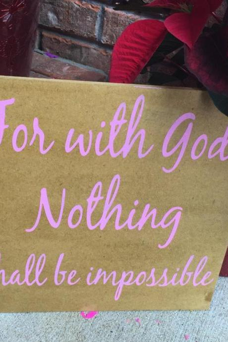 For with God, nothing shall be impossible. 12x12 hand painted sign.