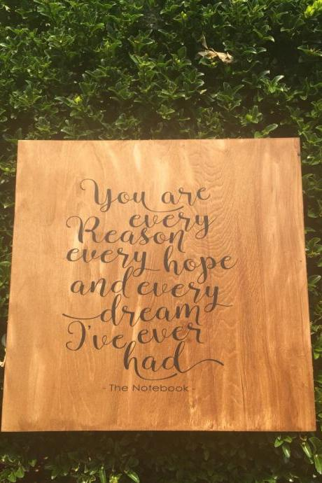 You are every reason, every hope and every dream Ive ever had. Quote from The Notebook. Hand painted wood sign.