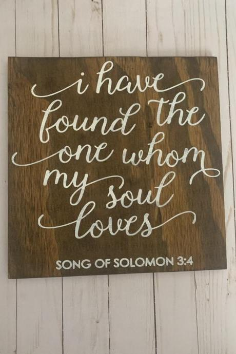 I have found the one whom my soul loves. Song of Solomon 3:4 12x12 hand painted wood sign.