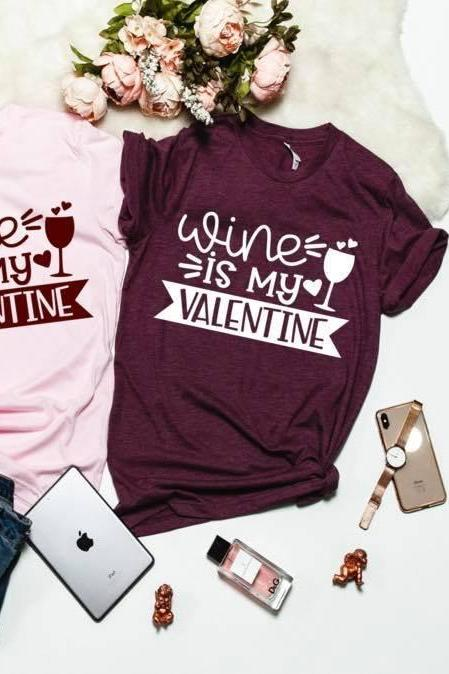 Wine is my Valentine. Valentines Day Graphic Tees- Bella Canvas. Screen print.Valentines day Tee. Wine me please.
