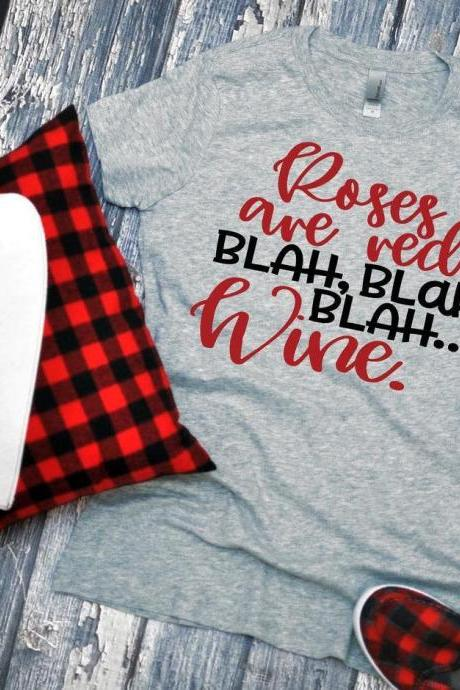 Roses are red. BLAH BLAH BLAH wine. Valentines Day Graphic Tees- Bella Canvas. Screen print.Valentines day Tee