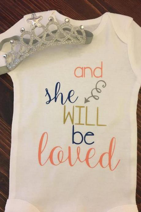 And she will be loved . Girls shirt with crown headband. Infant. Toddler. Girl