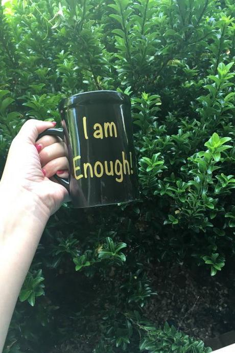 I am enough! coffee/tea mug