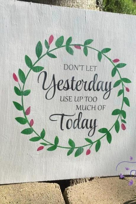 Don't let yesterday take up too much of today 16x16 hand painted wood sign