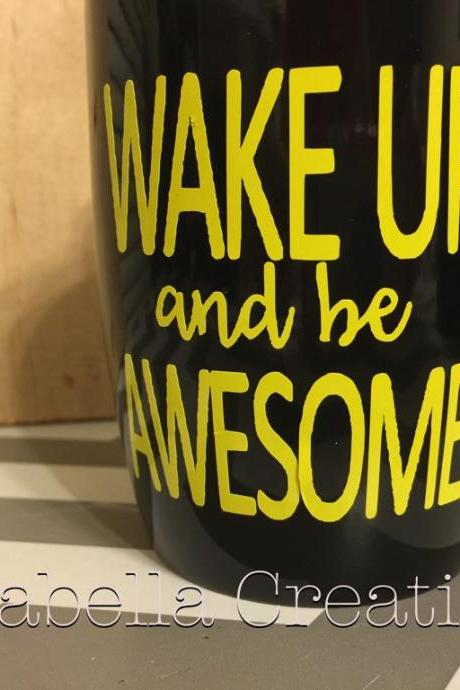 Wake up and be awesome coffee/tea mug