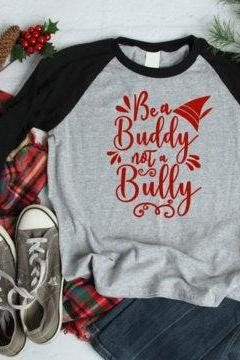 Be a Buddy not a Bully shirt .Elf. Christmas shirt. Holiday Shirt. Screen Print. Graphic Tees. Bella Canvas.