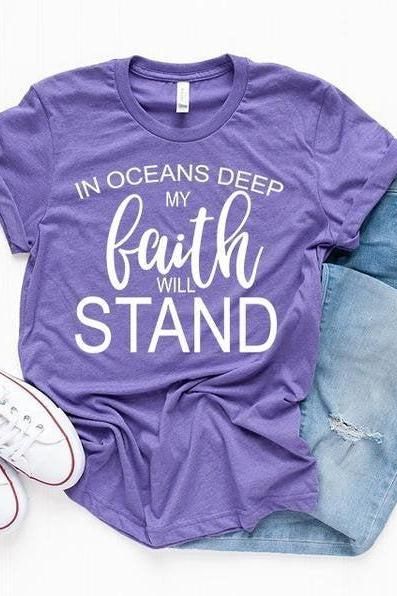 In Oceans Deep My Faith Will Stand shirt - Easter T-shirt- Spring Graphic Tees- Bella Canvas. Screen print. Bella Canvas