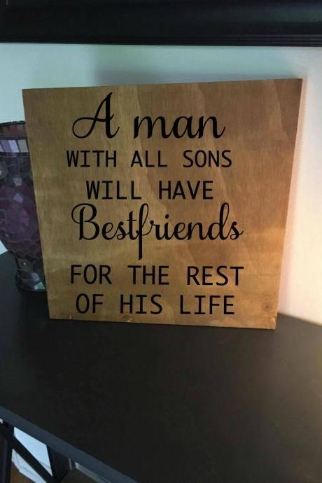 A man with all sons will have best friends for the rest of his life 12x12 hand painted wood sign