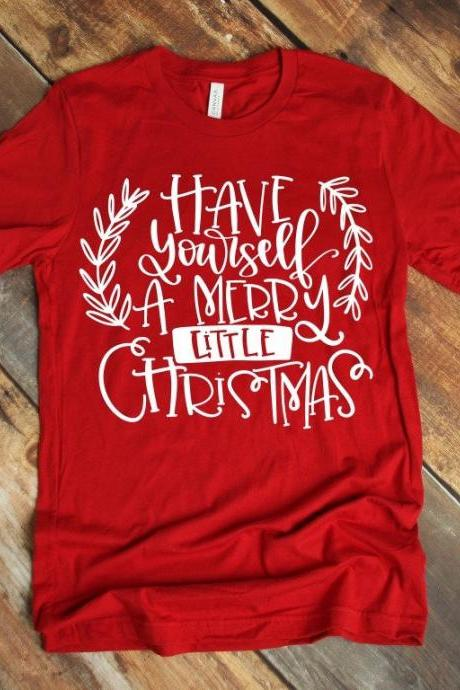 Have yourself a Merry Little Christmas shirt . WHITE WORDING. Christmas shirt. Holiday Shirt. Screen Print. Graphic Tees. Bella Canvas.