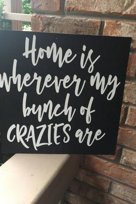Home is where my bunch of crazies are 12x12 hand painted wood sign