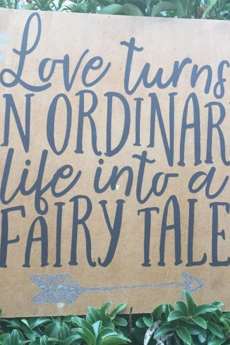 Love turns an ordinary life into a fairytale 12x12 hand painted sign.
