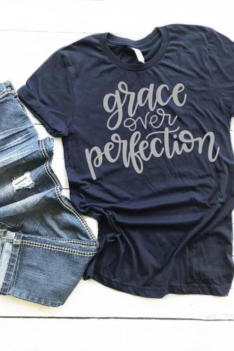 Grace over Perfection. Ladies Tee. Grace. Have Grace. Graceful.