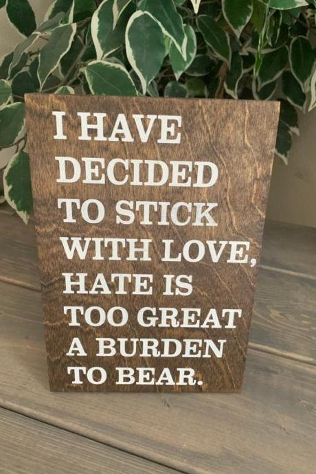 8x10 stained MLK Jr. quote Hand painted wood sign. I have decided to stick with love. Hate is to great a burden to bear.