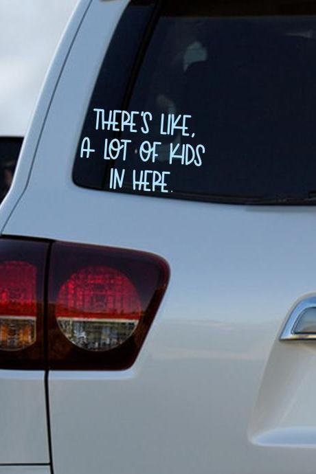 Theres like a bunch of kids in here car decal - family car decal- custom car decal - mom life- car decal