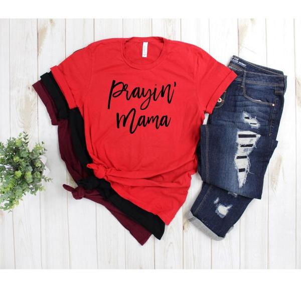 Prayin' Mama Shirt. Ladies shirt. Mom shirt. Faithful Mama